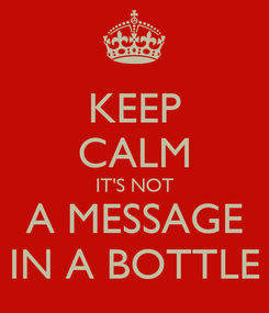 Poster: KEEP CALM IT'S NOT A MESSAGE IN A BOTTLE