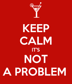 Poster: KEEP CALM IT'S NOT A PROBLEM