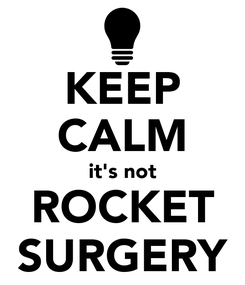 Poster: KEEP CALM it's not ROCKET SURGERY