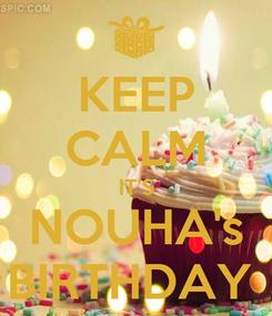 Poster: KEEP CALM IT'S NOUHA's BIRTHDAY