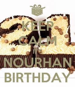 Poster: KEEP CALM IT'S NOURHAN BIRTHDAY