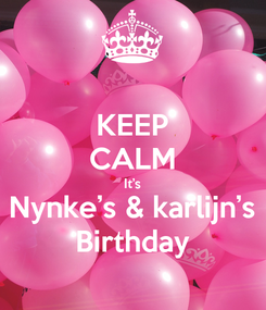 Poster: KEEP CALM It's Nynke's & karlijn's Birthday
