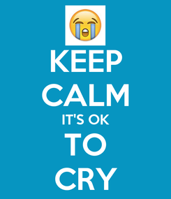 Poster: KEEP CALM IT'S OK TO CRY