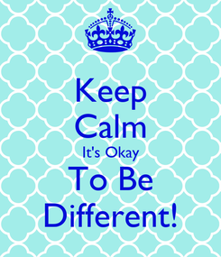 Poster: Keep Calm It's Okay To Be Different!