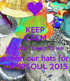 Poster: KEEP CALM it's only 1 sleep 'til we put on our hats for CAMPSOUL 2015
