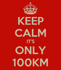 Poster: KEEP CALM IT'S ONLY 100KM
