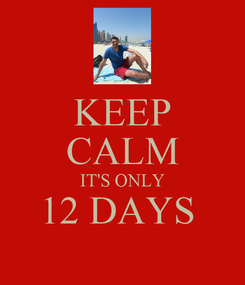 Poster: KEEP CALM IT'S ONLY 12 DAYS
