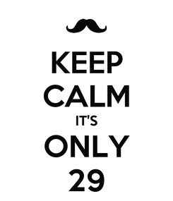 Poster: KEEP CALM IT'S ONLY 29