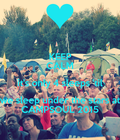 Poster: KEEP CALM it's only 4 sleeps 'til we sleep under the stars at CAMPSOUL 2015