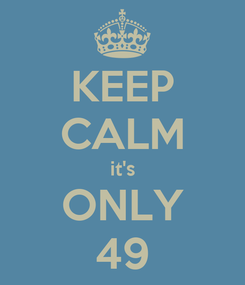 Poster: KEEP CALM it's ONLY 49