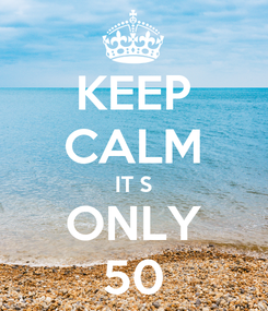 Poster: KEEP CALM IT S ONLY 50
