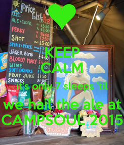 Poster: KEEP CALM it's only 7 sleeps 'til we hail the ale at CAMPSOUL 2015
