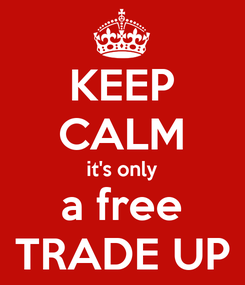 Poster: KEEP CALM it's only a free TRADE UP