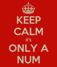 Poster: KEEP CALM it's ONLY A NUM