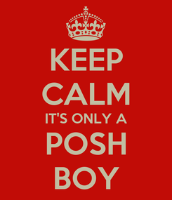 Poster: KEEP CALM IT'S ONLY A POSH BOY