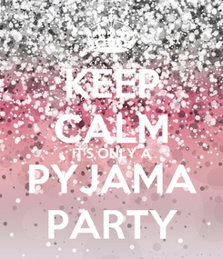 Poster: KEEP CALM IT'S ONLY A PYJAMA PARTY