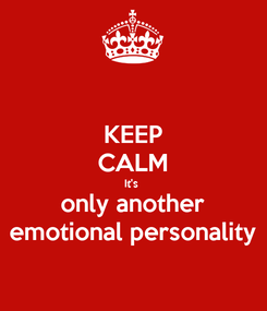 Poster: KEEP CALM It's  only another emotional personality