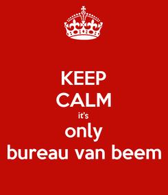 Poster: KEEP CALM it's only bureau van beem