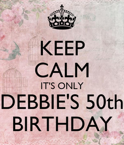 Poster: KEEP CALM IT'S ONLY DEBBIE'S 50th BIRTHDAY