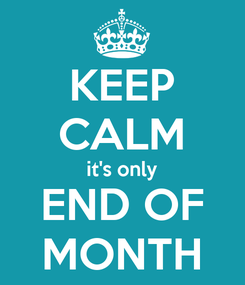 Poster: KEEP CALM it's only END OF MONTH