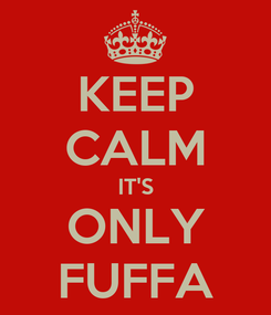 Poster: KEEP CALM IT'S ONLY FUFFA