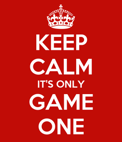 Poster: KEEP CALM IT'S ONLY GAME ONE