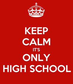 Poster: KEEP CALM IT'S ONLY HIGH SCHOOL