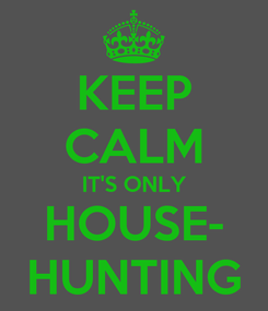 Poster: KEEP CALM IT'S ONLY HOUSE- HUNTING
