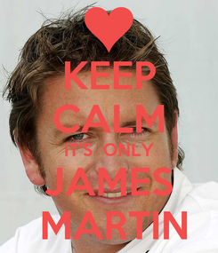 Poster: KEEP CALM IT'S  ONLY JAMES  MARTIN