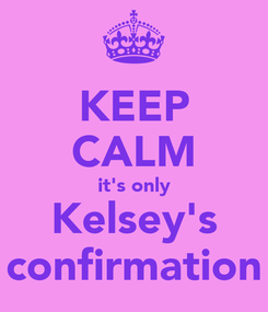 Poster: KEEP CALM it's only Kelsey's confirmation