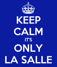 Poster: KEEP CALM IT'S ONLY LA SALLE