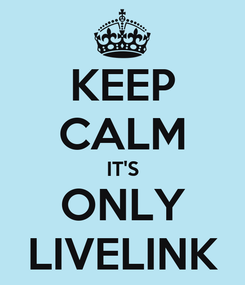 Poster: KEEP CALM IT'S ONLY LIVELINK