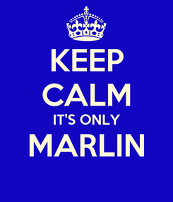 Poster: KEEP CALM IT'S ONLY MARLIN