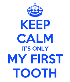 Poster: KEEP CALM IT'S ONLY MY FIRST TOOTH