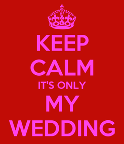 Poster: KEEP CALM IT'S ONLY MY WEDDING