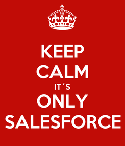 Poster: KEEP CALM IT´S ONLY SALESFORCE