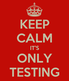 Poster: KEEP CALM IT'S ONLY TESTING