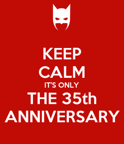 Poster: KEEP CALM IT'S ONLY THE 35th ANNIVERSARY
