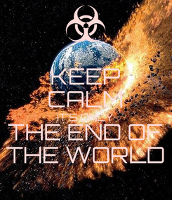 Poster: KEEP CALM IT'S ONLY THE END OF THE WORLD