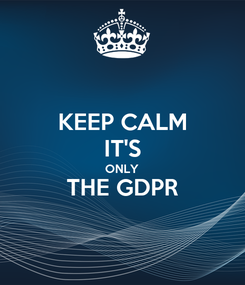 Poster: KEEP CALM IT'S ONLY THE GDPR