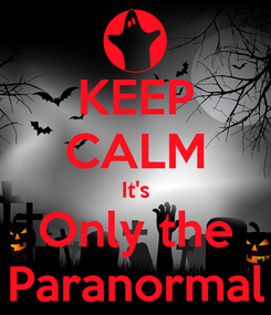 Poster: KEEP CALM It's Only the Paranormal