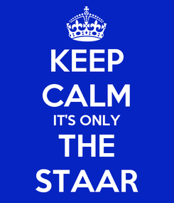 Poster: KEEP CALM IT'S ONLY THE STAAR