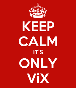Poster: KEEP CALM IT'S ONLY ViX