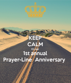 Poster: KEEP CALM It's our  1st annual Prayer-Line  Anniversary