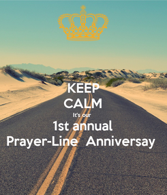Poster: KEEP CALM It's our  1st annual Prayer-Line  Anniversay