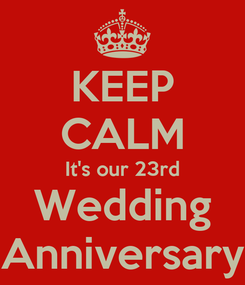 Poster: KEEP CALM It's our 23rd Wedding Anniversary