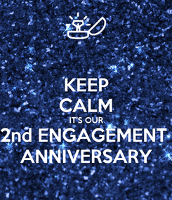 Poster: KEEP CALM IT'S OUR 2nd ENGAGEMENT  ANNIVERSARY