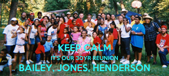 Poster:  KEEP CALM IT'S OUR 30YR REUNION BAILEY, JONES, HENDERSON