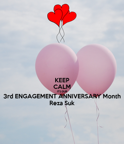 Poster: KEEP CALM IT'S OUR 3rd ENGAGEMENT ANNIVERSARY Month Reza Suk