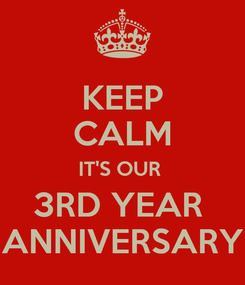 Poster: KEEP CALM IT'S OUR  3RD YEAR  ANNIVERSARY